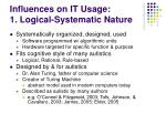 influences on it usage 1 logical systematic nature