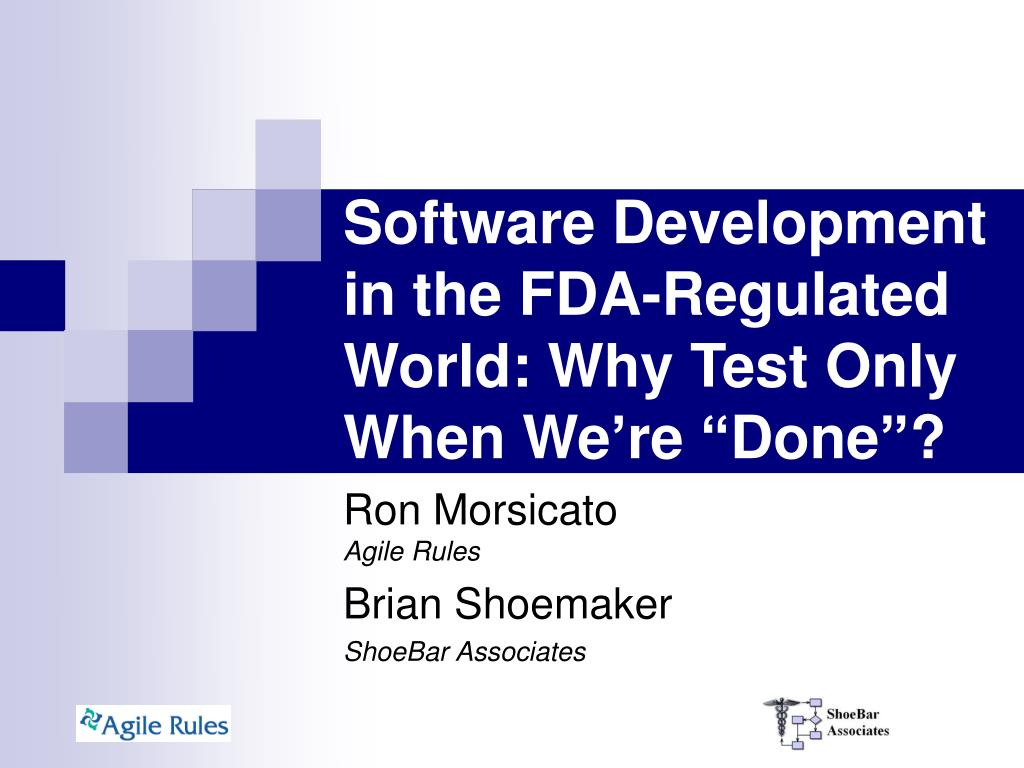 "Software Development in the FDA-Regulated World: Why Test Only When We're ""Done""?"