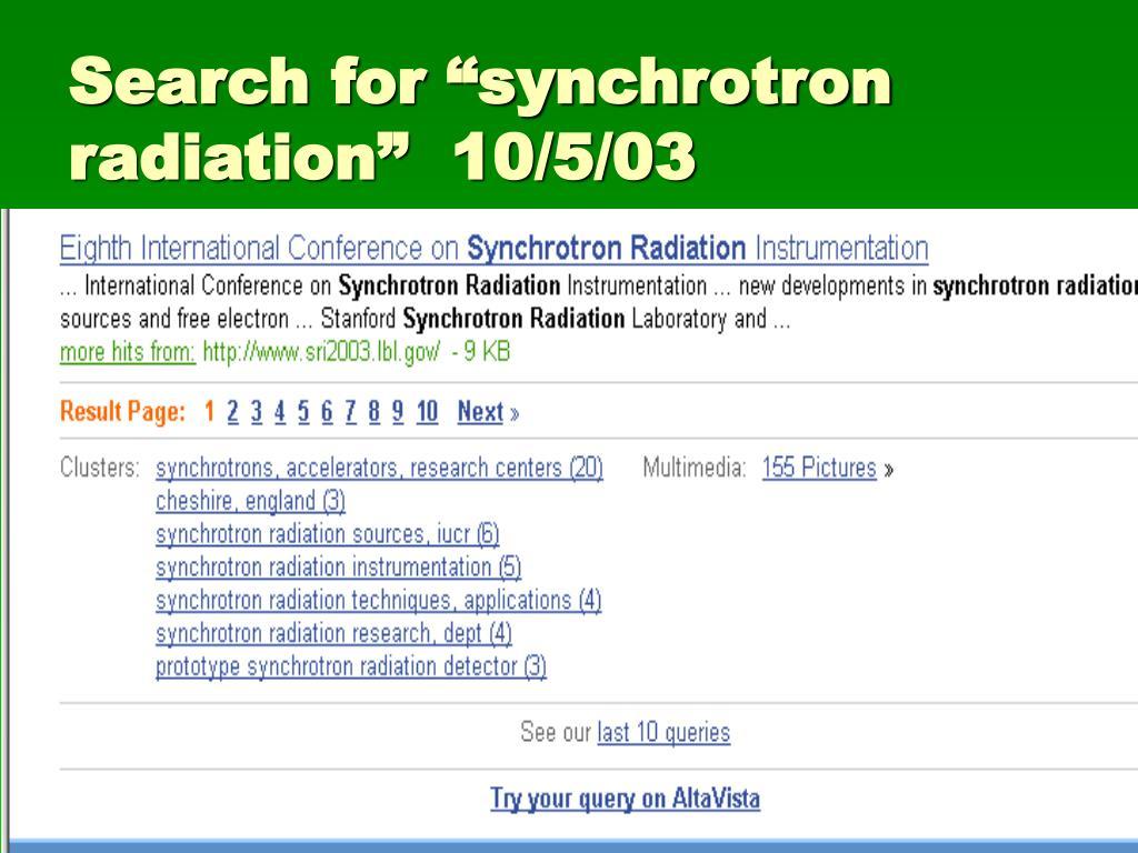 "Search for ""synchrotron radiation""  10/5/03"