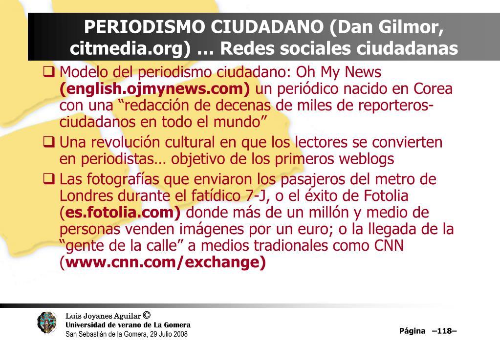 PERIODISMO CIUDADANO (Dan Gilmor, citmedia.org) … Redes sociales ciudadanas