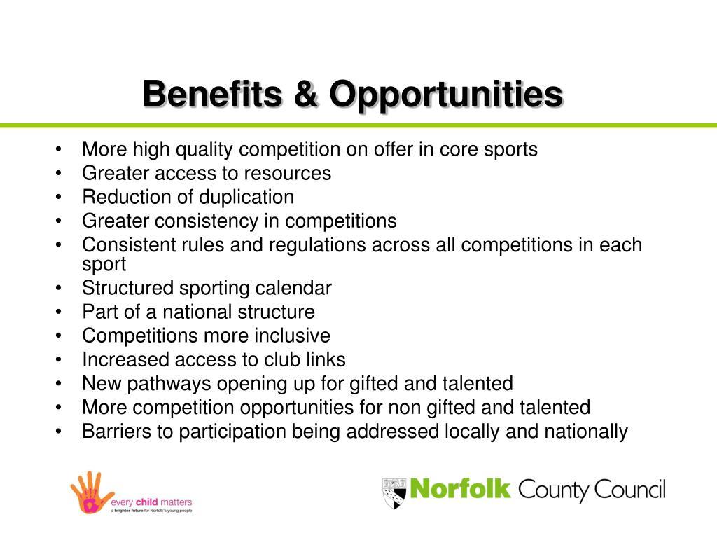 Benefits & Opportunities