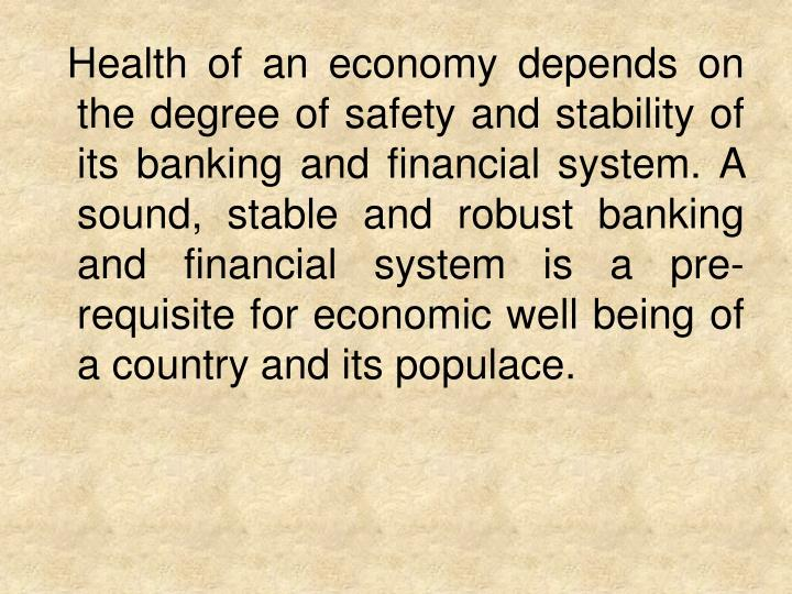Health of an economy depends on the degree of safety and stability of its banking and financial syst...