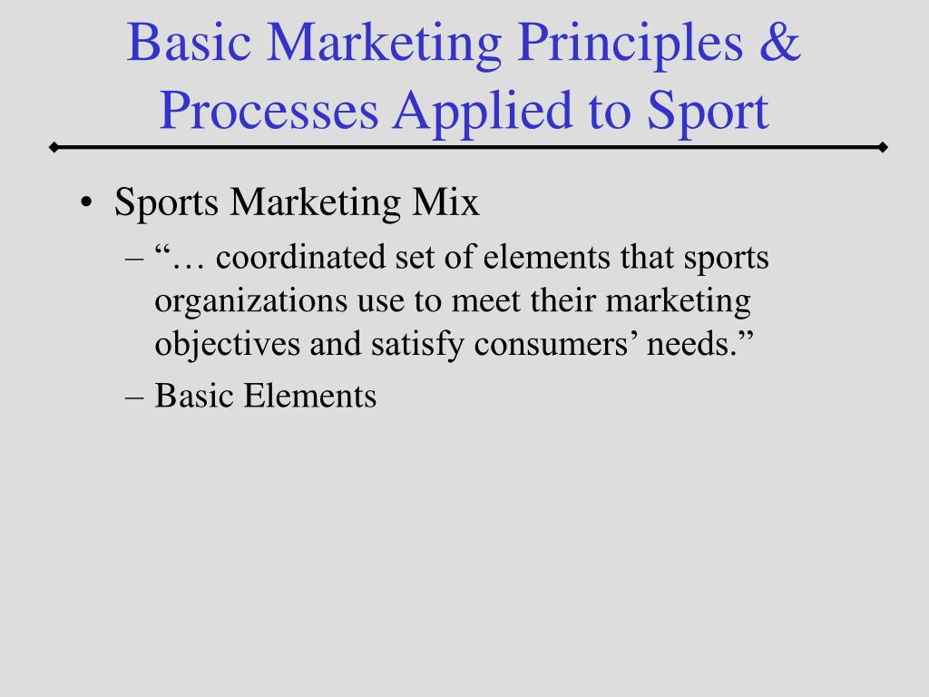 Basic Marketing Principles & Processes Applied to Sport