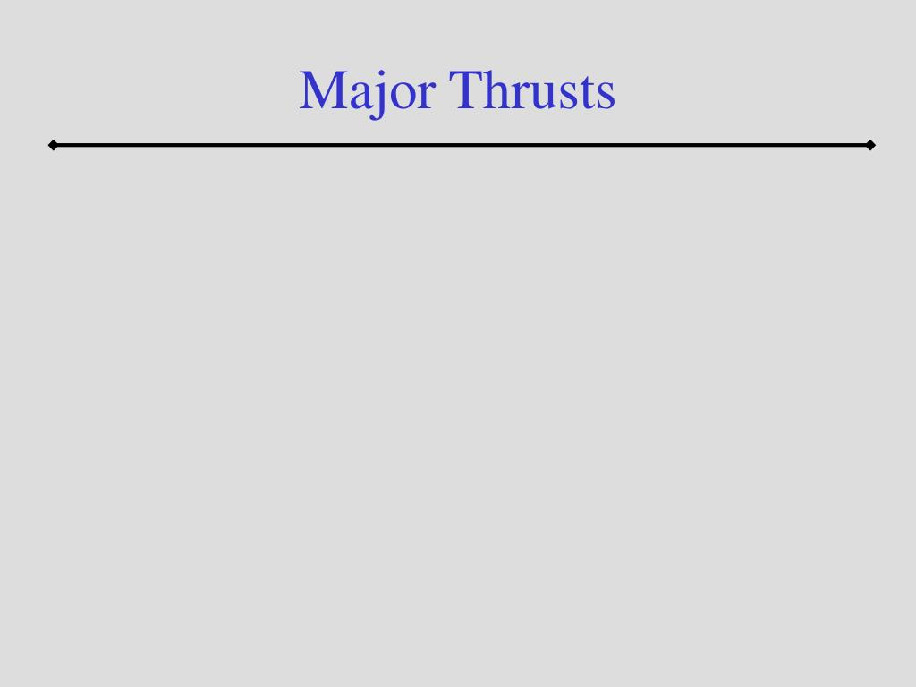 Major Thrusts