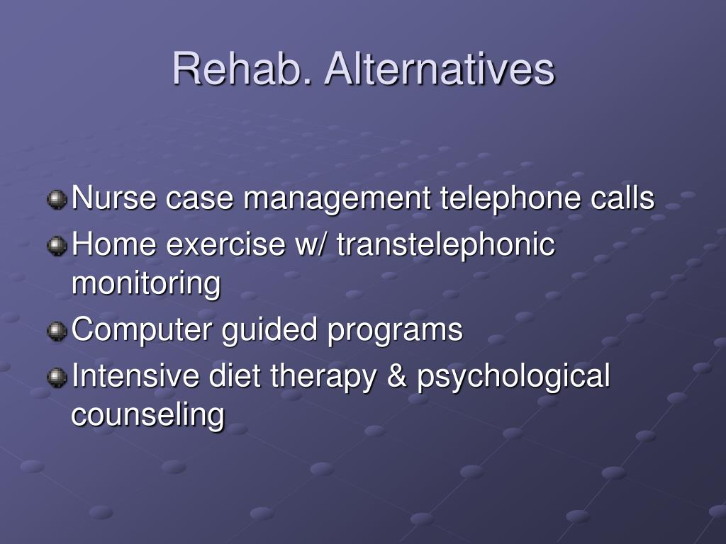 Rehab. Alternatives