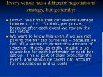 every venue has a different negotiations strategy but generally29