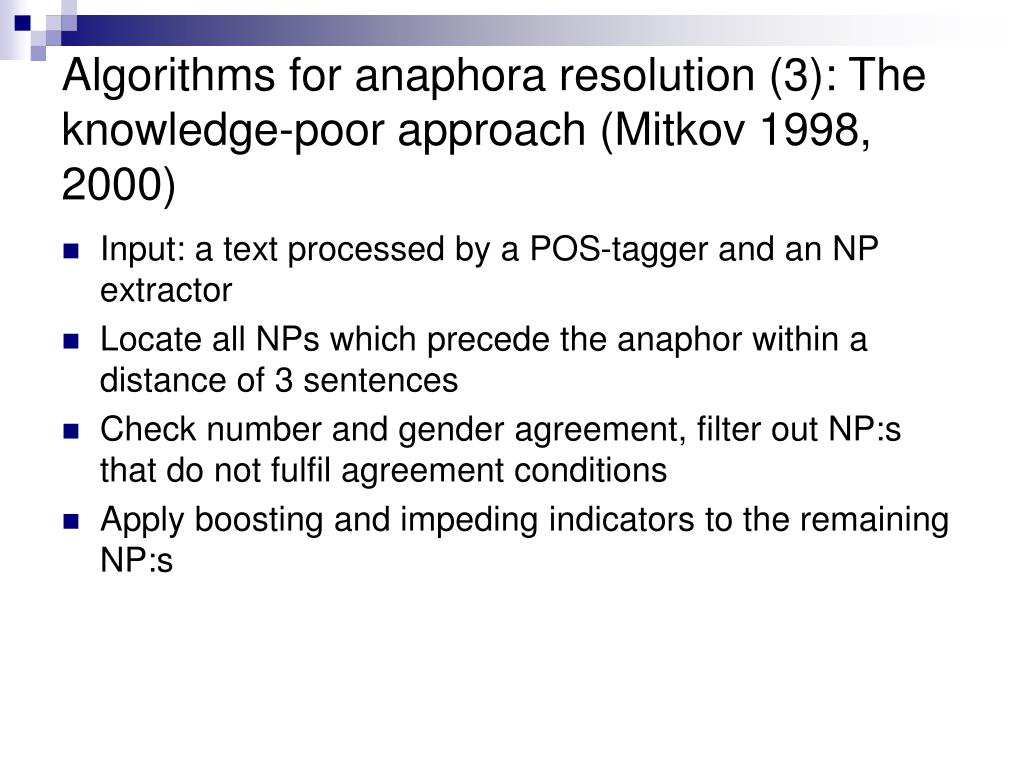 Algorithms for anaphora resolution (3): The knowledge-poor approach (Mitkov 1998, 2000)
