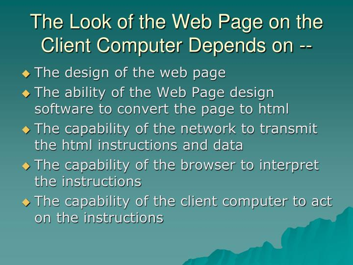 The Look of the Web Page on the Client Computer Depends on --