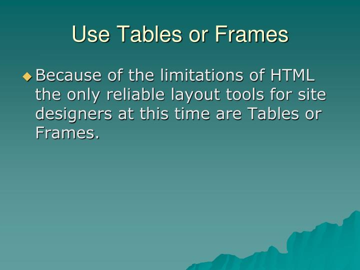 Use Tables or Frames