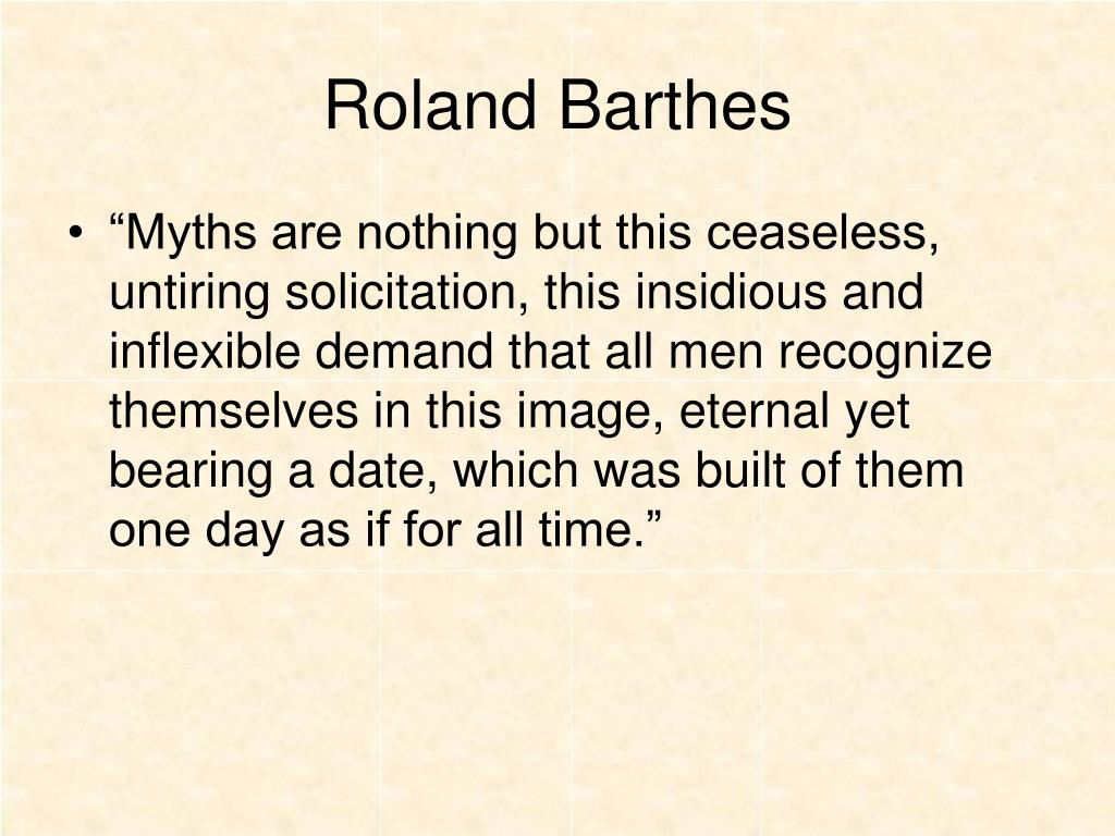 roland barthes myths Roland barthes translated from the french by richard howard and annette  lavers  there is no more proper instrument of analysis of our contemporary  myths.