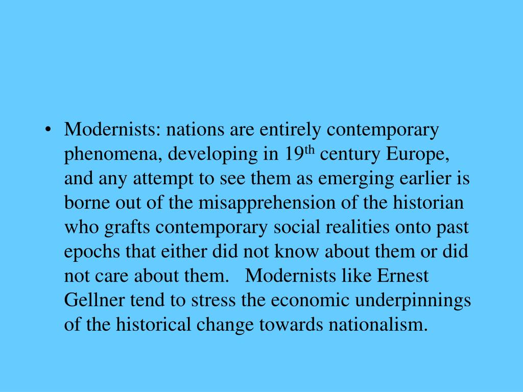 Modernists: nations are entirely contemporary phenomena, developing in 19