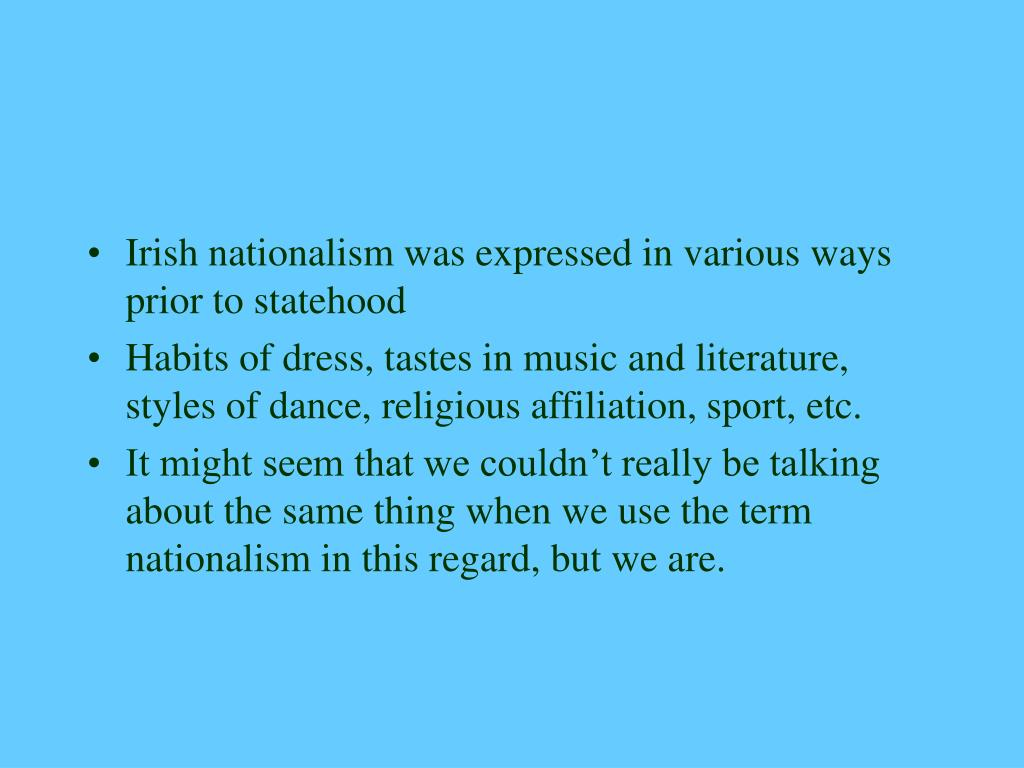 Irish nationalism was expressed in various ways prior to statehood