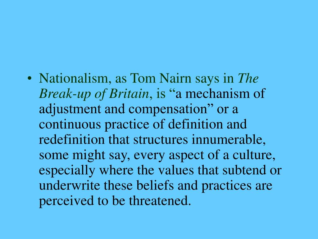 Nationalism, as Tom Nairn says in