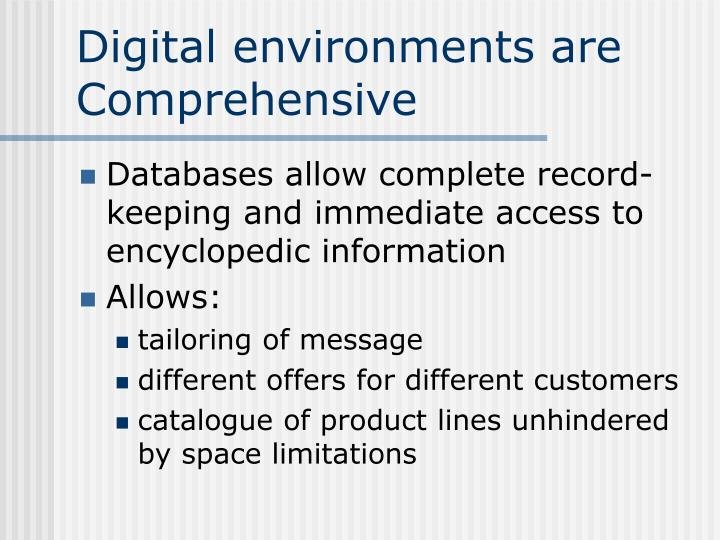 Digital environments are Comprehensive