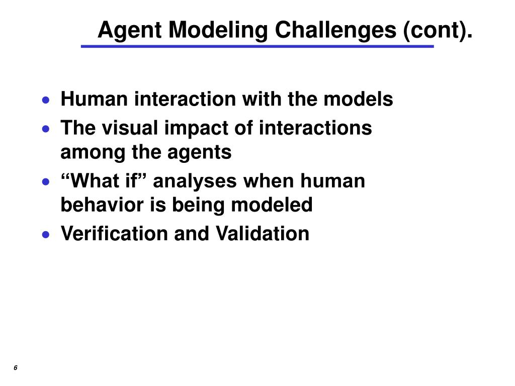 Agent Modeling Challenges (cont).