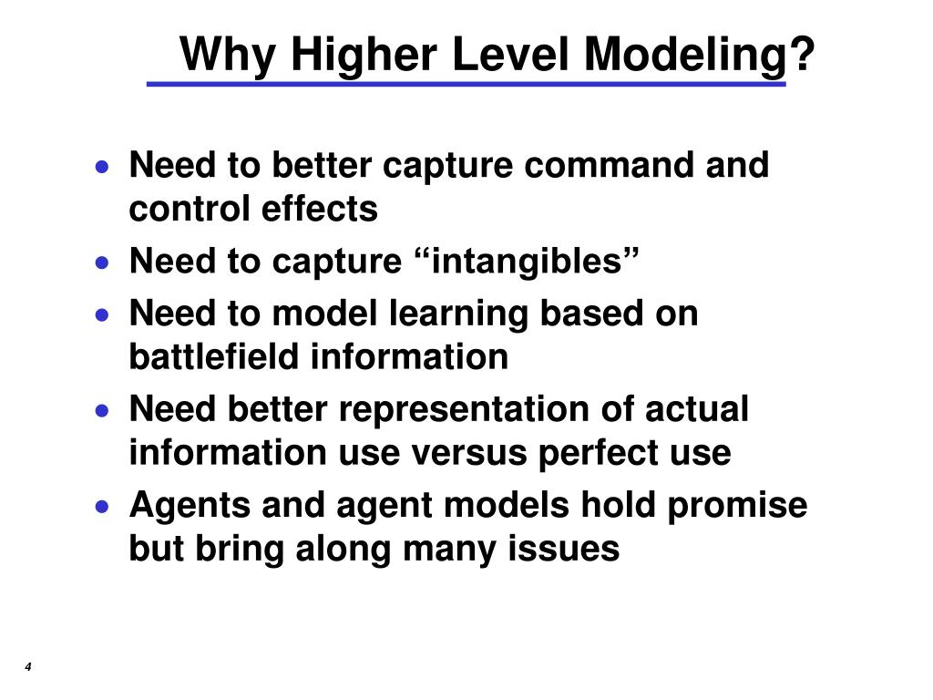 Why Higher Level Modeling?