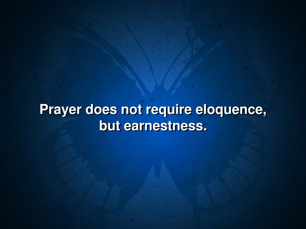 Prayer does not require eloquence,