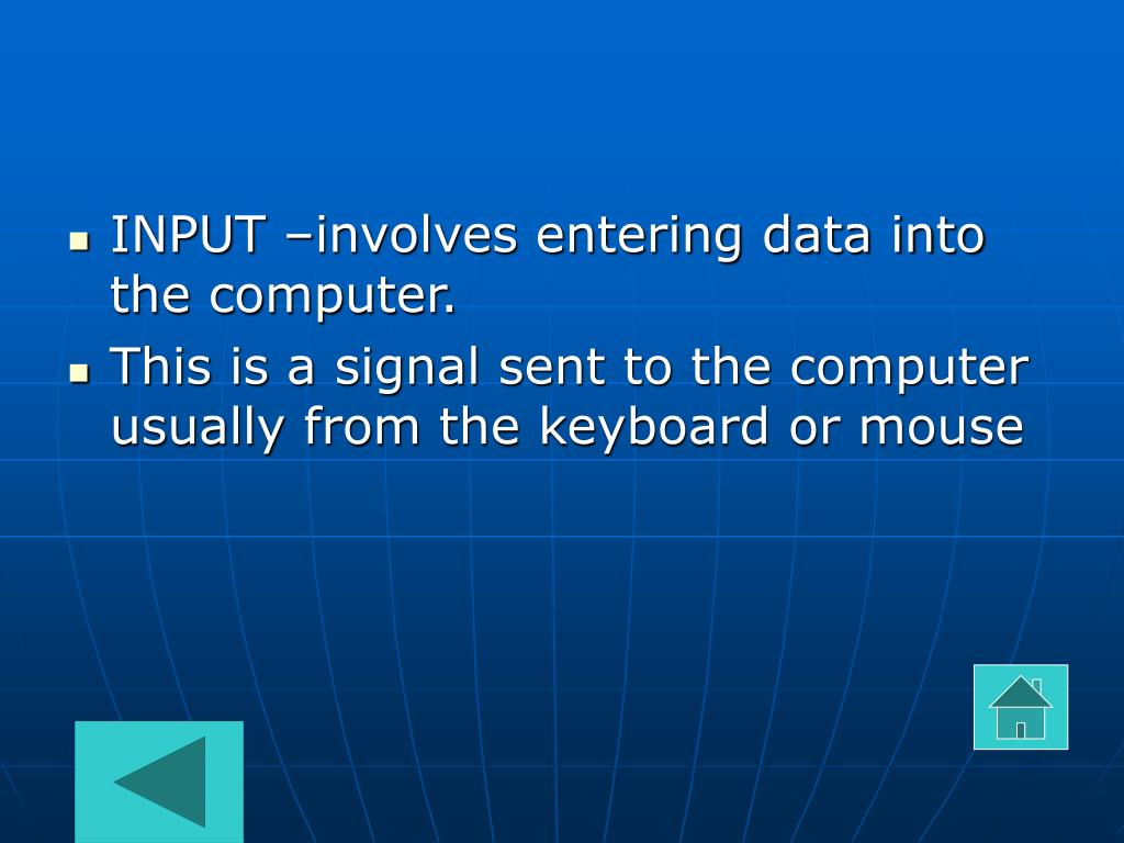 INPUT –involves entering data into the computer.