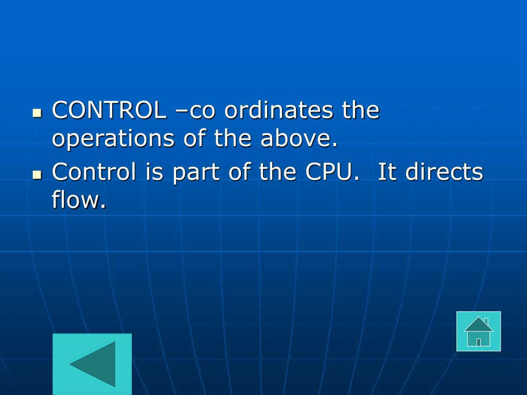 CONTROL –co ordinates the operations of the above.