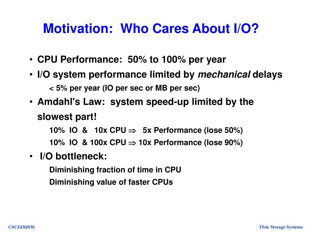Motivation:  Who Cares About I/O?