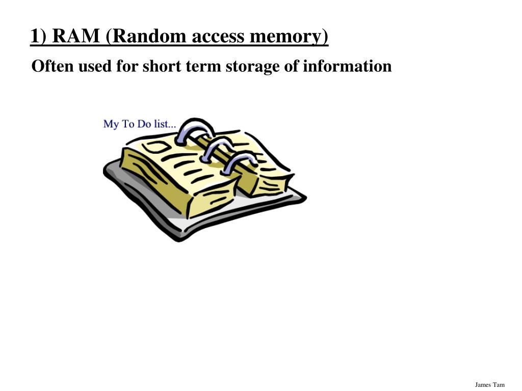 1) RAM (Random access memory)