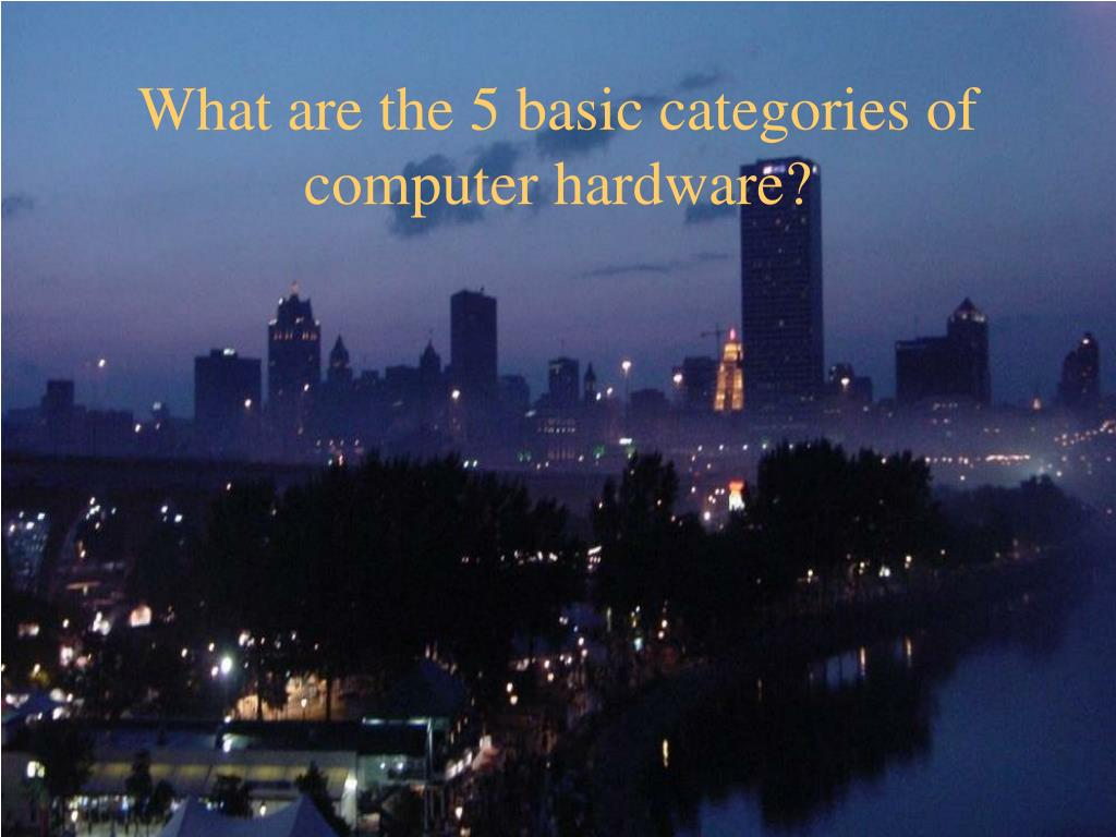 What are the 5 basic categories of computer hardware?