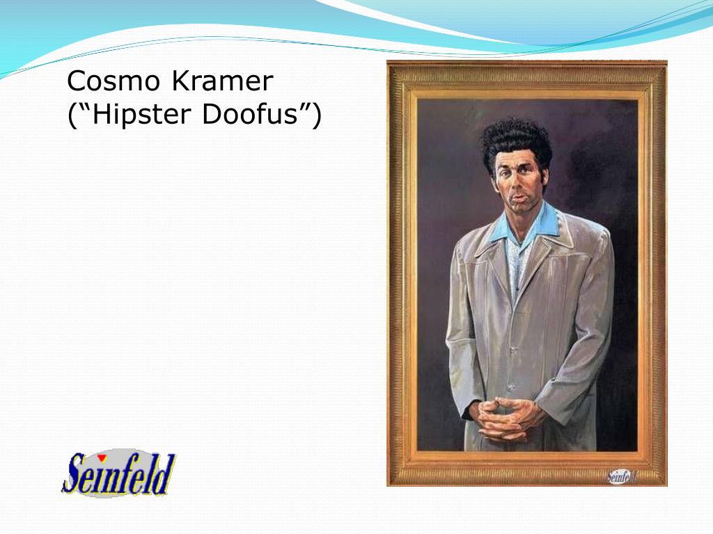 "Cosmo Kramer (""Hipster Doofus"")"