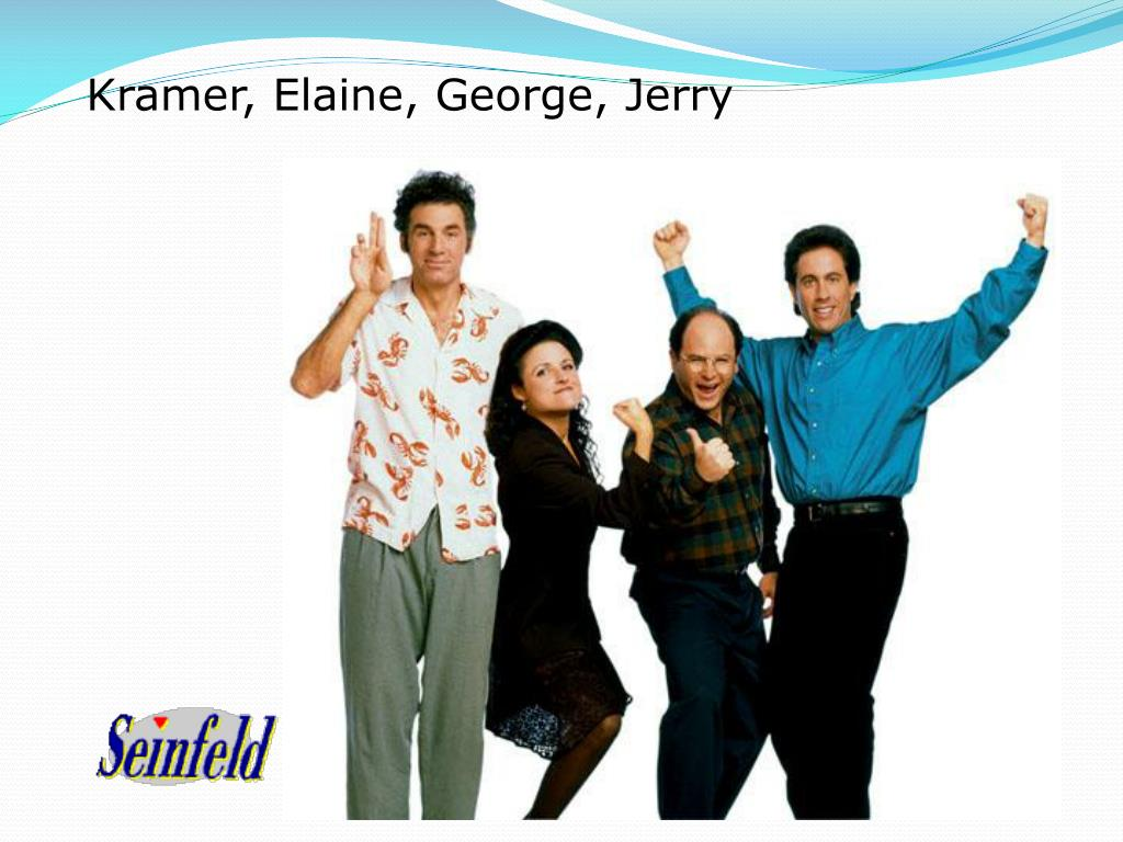 Kramer, Elaine, George, Jerry