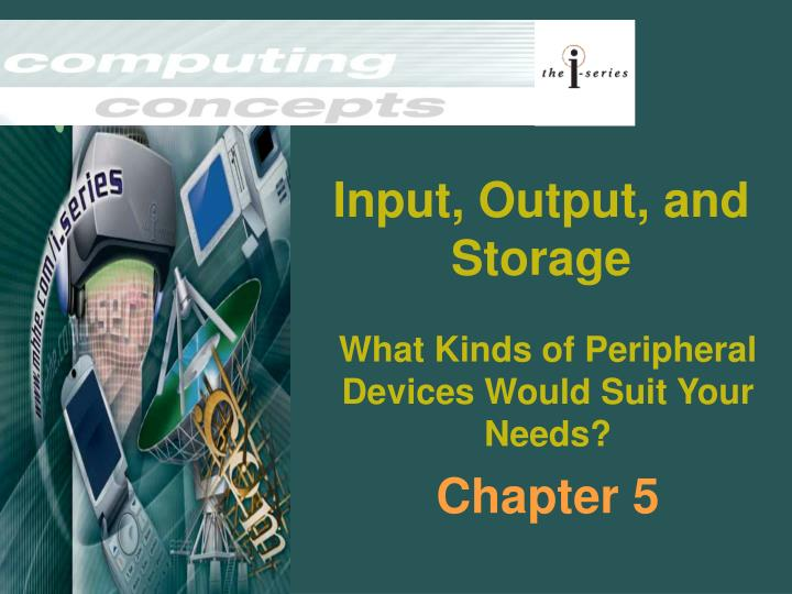 Input output and storage