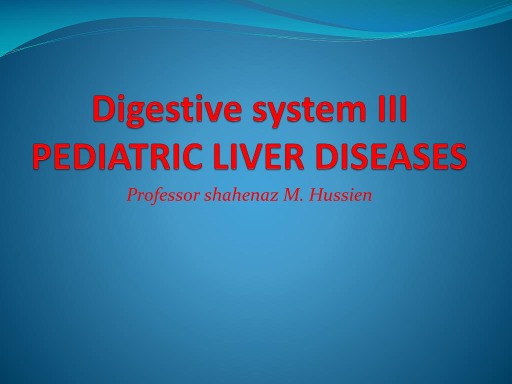 Digestive system III PEDIATRIC LIVER DISEASES