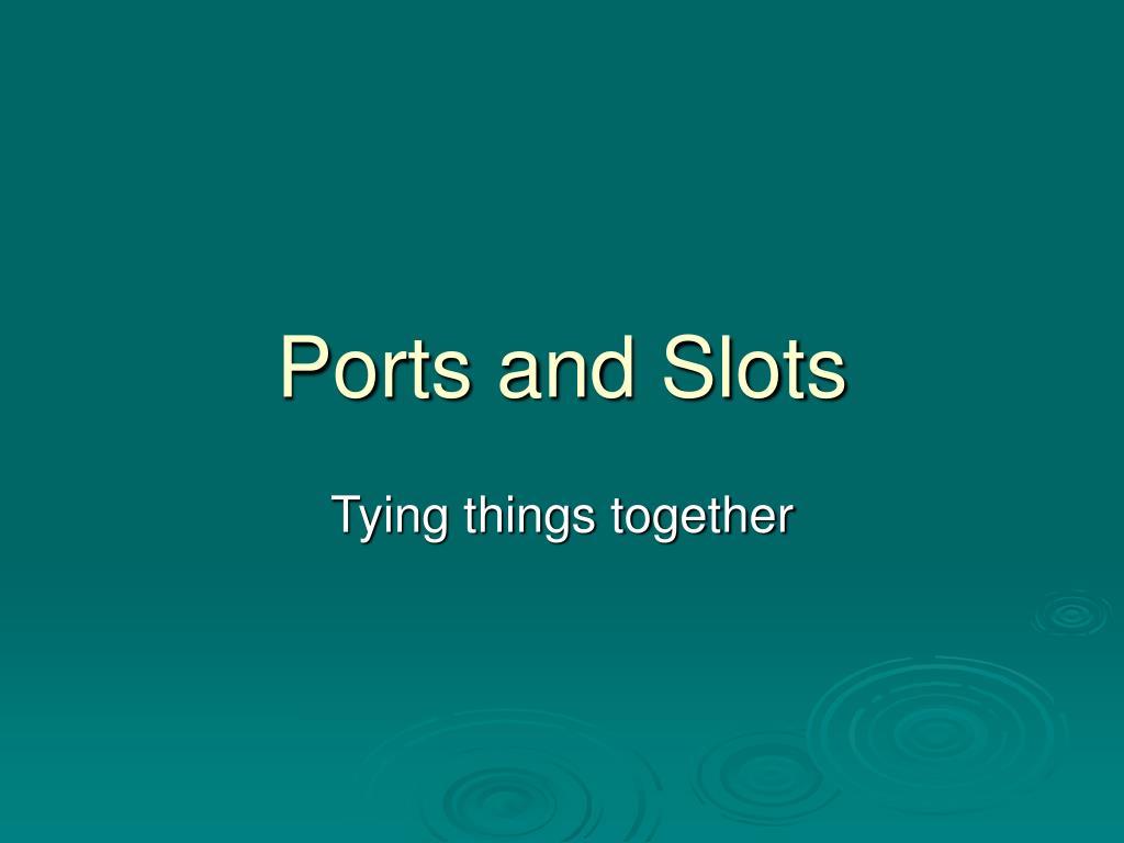 Ports and Slots