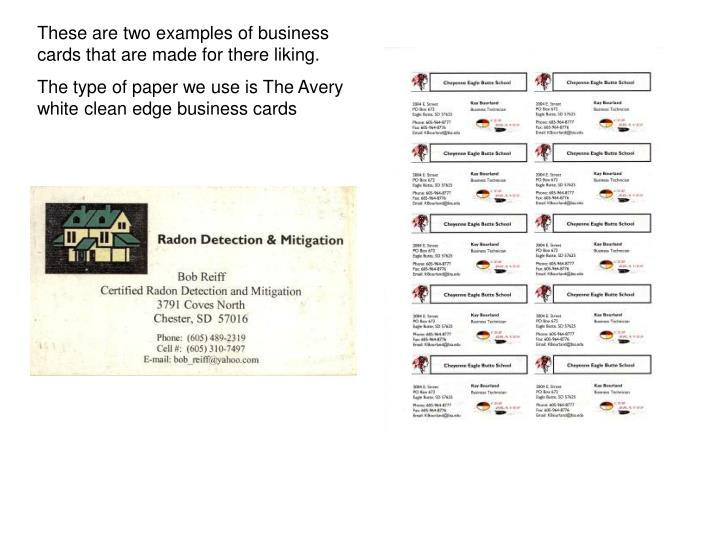 These are two examples of business cards that are made for there liking.
