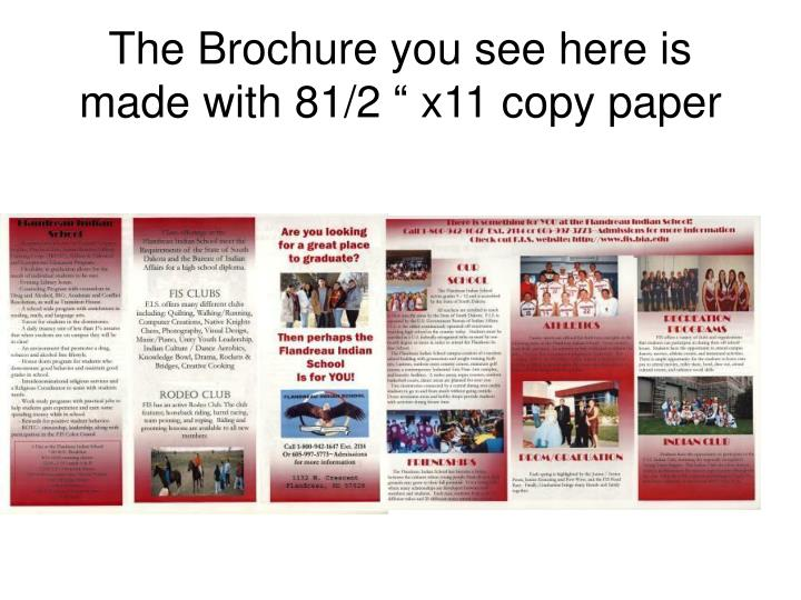 "The Brochure you see here is made with 81/2 "" x11 copy paper"