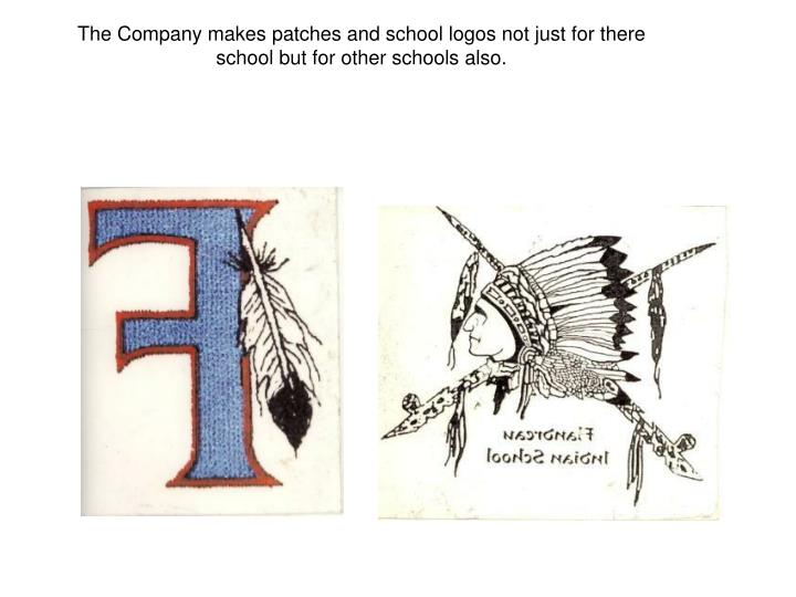 The Company makes patches and school logos not just for there school but for other schools also.