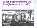 60 ton matched discrete die press robinson et al 1987