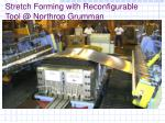 stretch forming with reconfigurable tool @ northrop grumman