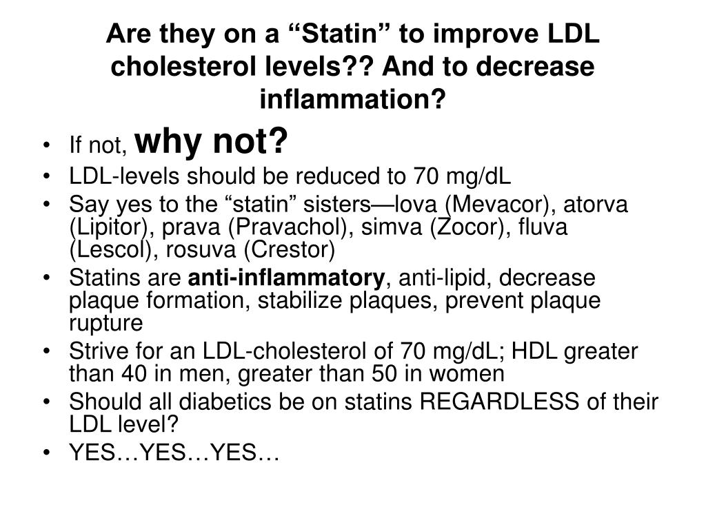 "Are they on a ""Statin"" to improve LDL cholesterol levels?? And to decrease inflammation?"