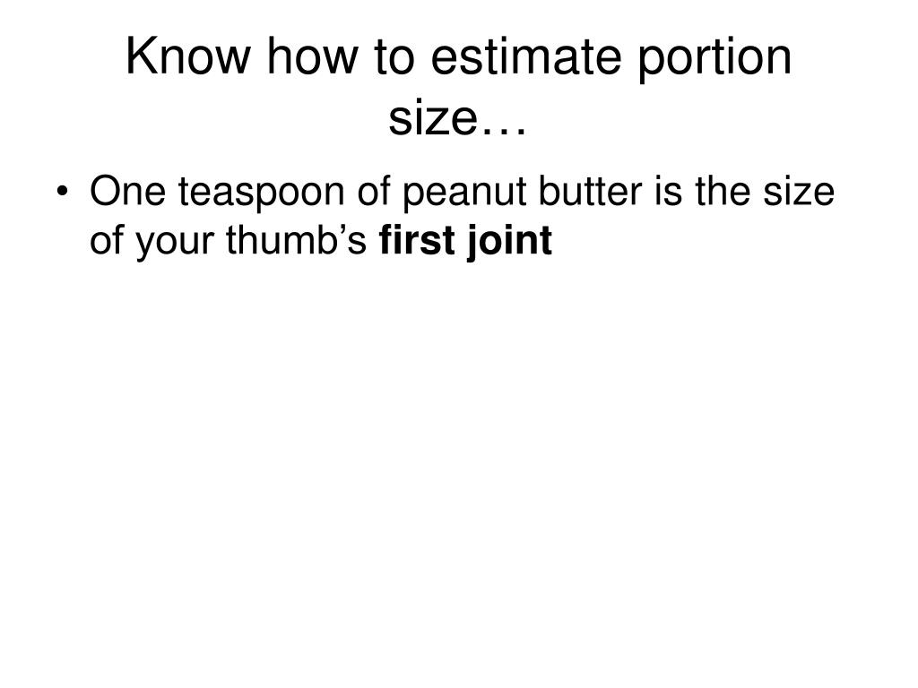 Know how to estimate portion size…