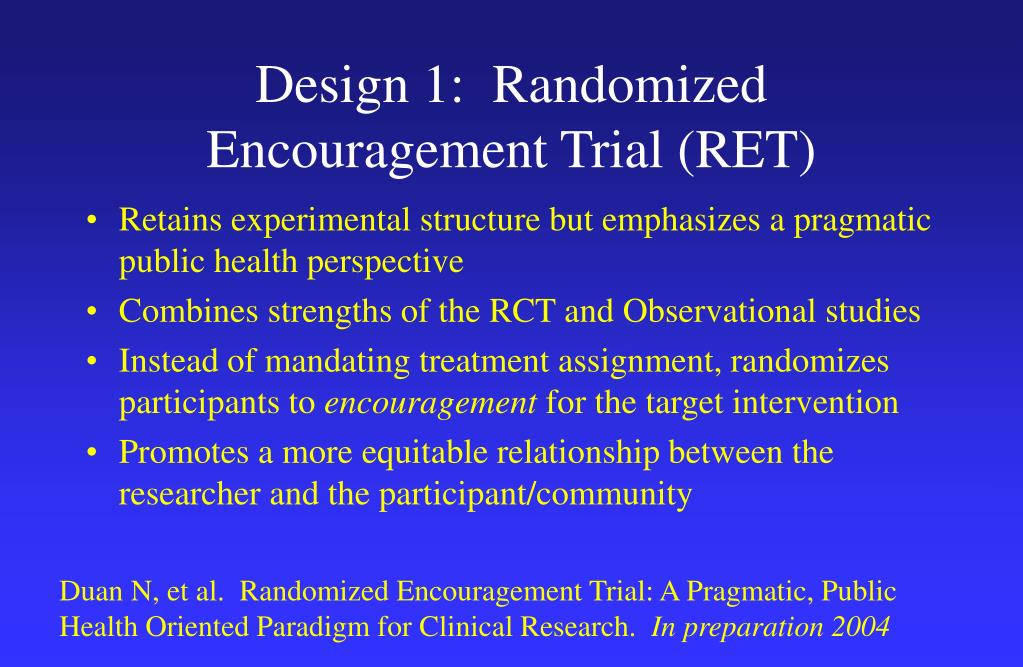 Design 1:  Randomized Encouragement Trial (RET)
