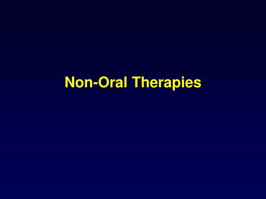 Non-Oral Therapies