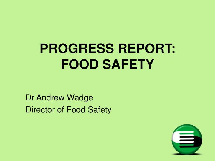 Progress report food safety l.jpg