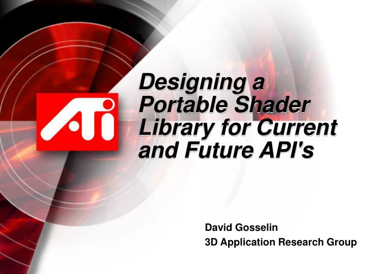 Designing a portable shader library for current and future api s