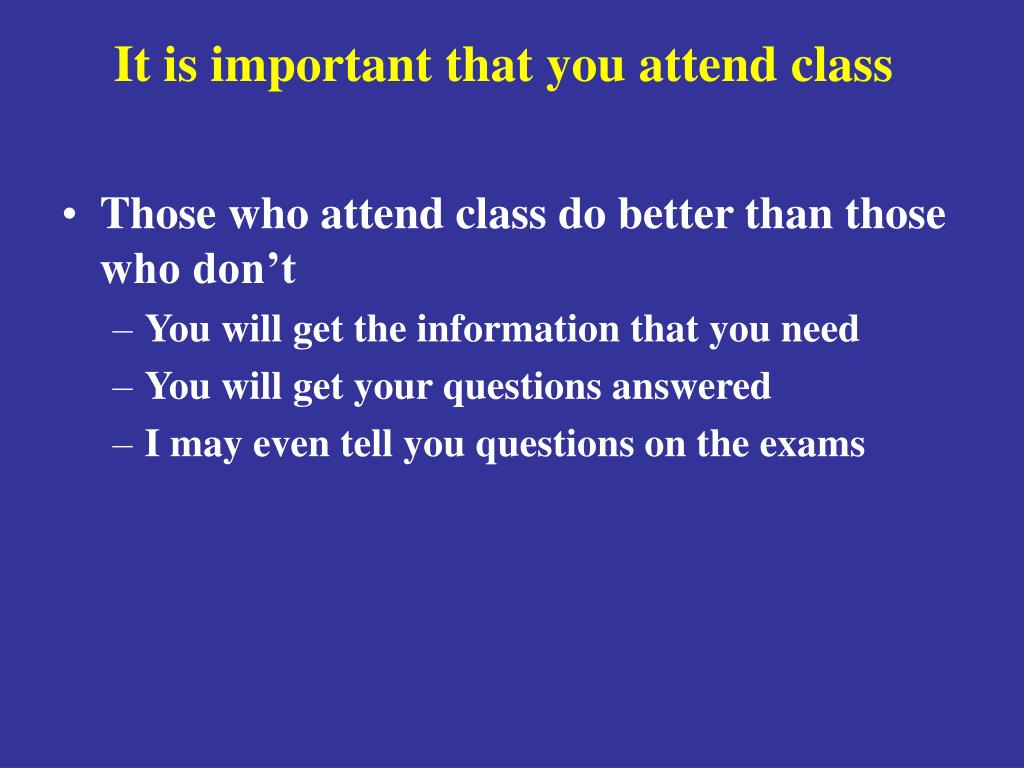 It is important that you attend class