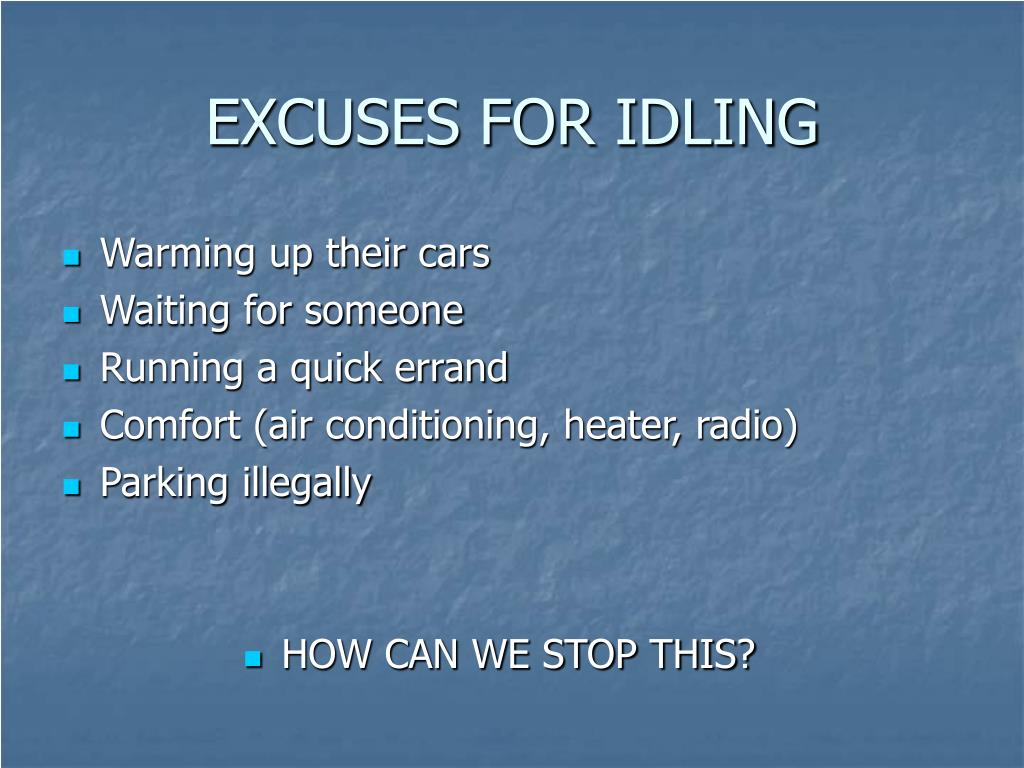 EXCUSES FOR IDLING
