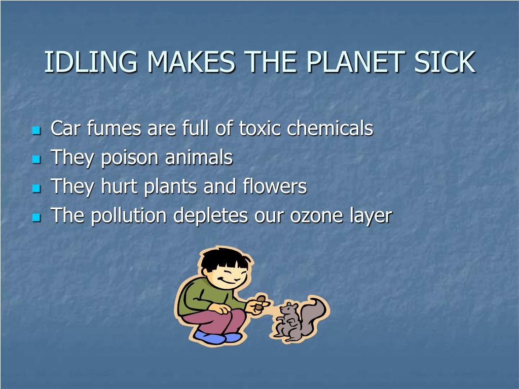 IDLING MAKES THE PLANET SICK