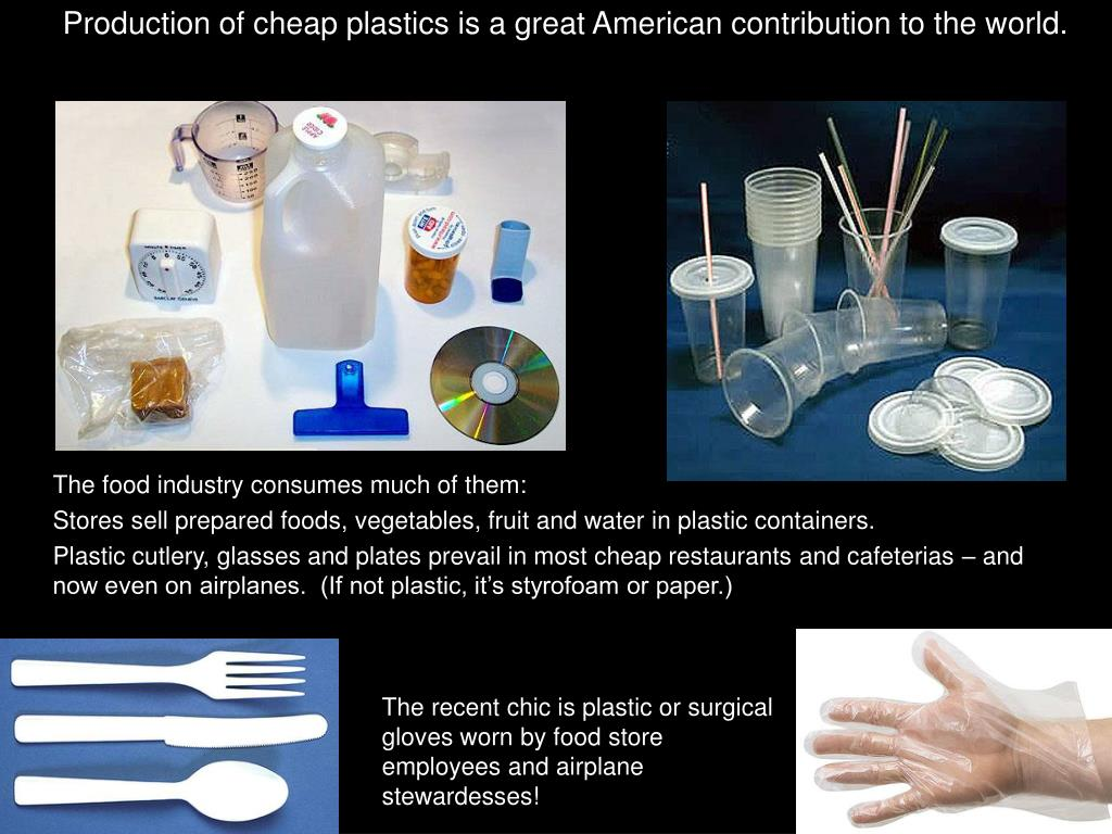 Production of cheap plastics is a great American contribution to the world.