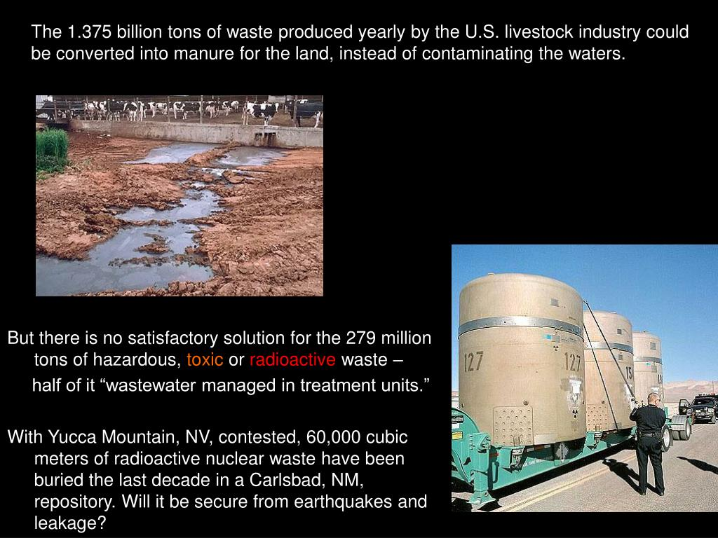The 1.375 billion tons of waste produced yearly by the U.S. livestock industry could be converted into manure for the land, instead of contaminating the waters.