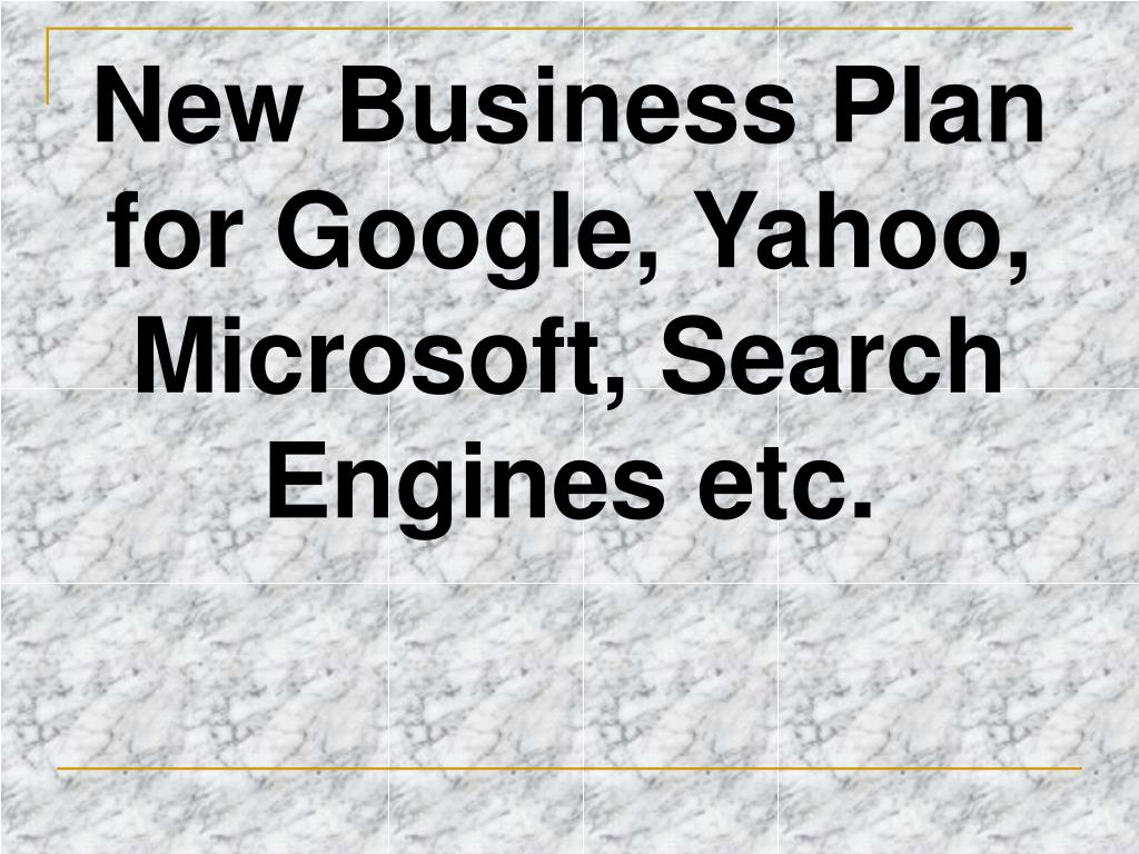 New Business Plan for Google, Yahoo, Microsoft, Search Engines etc.