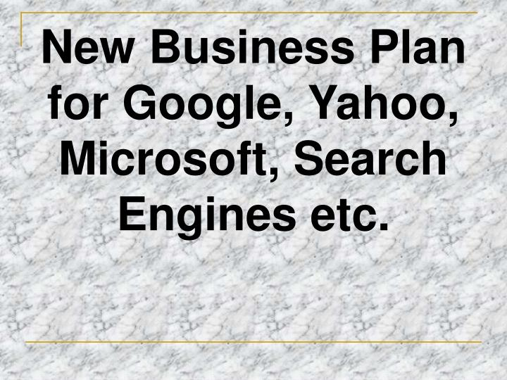 New business plan for google yahoo microsoft search engines etc