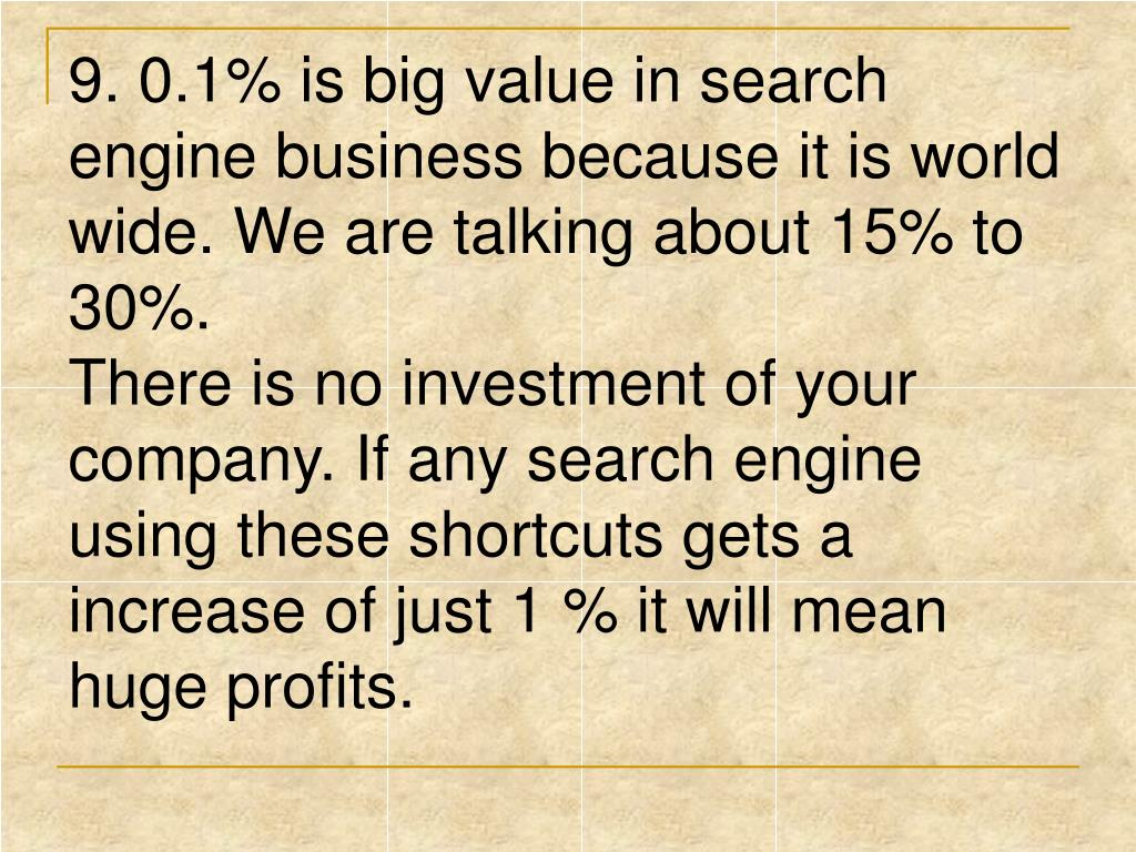 9. 0.1% is big value in search engine business because it is world wide. We are talking about 15% to 30%.